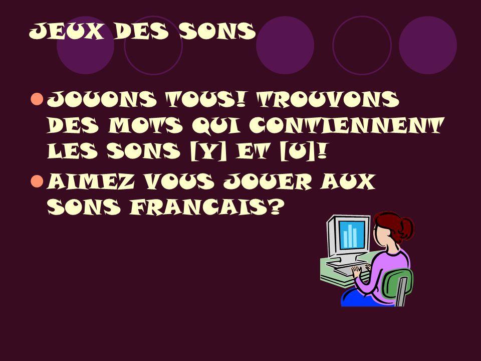 JEUX DES SONS JOUONS TOUS! TROUVONS DES MOTS QUI CONTIENNENT LES SONS [Y] ET [U]! AIMEZ VOUS JOUER AUX SONS FRANCAIS?
