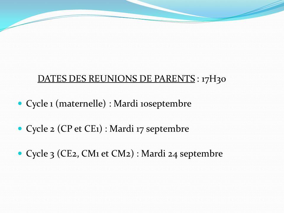 DATES DES REUNIONS DE PARENTS : 17H30 Cycle 1 (maternelle) : Mardi 10septembre Cycle 2 (CP et CE1) : Mardi 17 septembre Cycle 3 (CE2, CM1 et CM2) : Ma