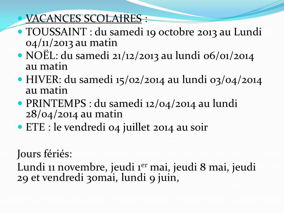 VACANCES SCOLAIRES : TOUSSAINT : du samedi 19 octobre 2013 au Lundi 04/11/2013 au matin NOËL: du samedi 21/12/2013 au lundi 06/01/2014 au matin HIVER: