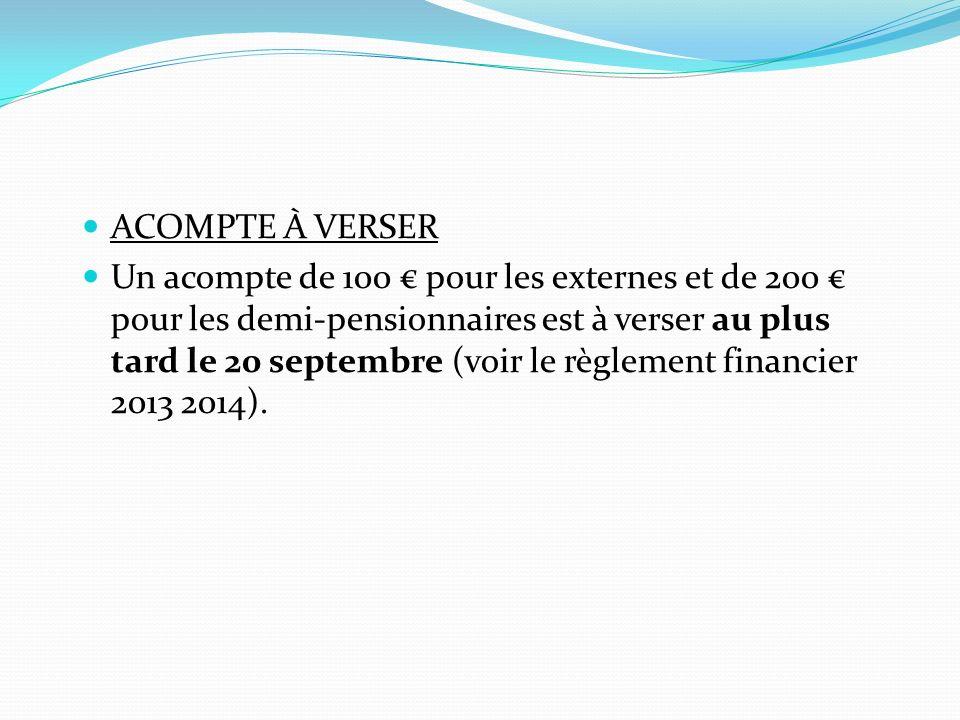 ACOMPTE À VERSER Un acompte de 100 pour les externes et de 200 pour les demi-pensionnaires est à verser au plus tard le 20 septembre (voir le règlemen