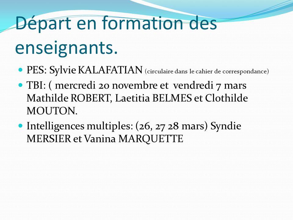 Départ en formation des enseignants. PES: Sylvie KALAFATIAN (circulaire dans le cahier de correspondance) TBI: ( mercredi 20 novembre et vendredi 7 ma