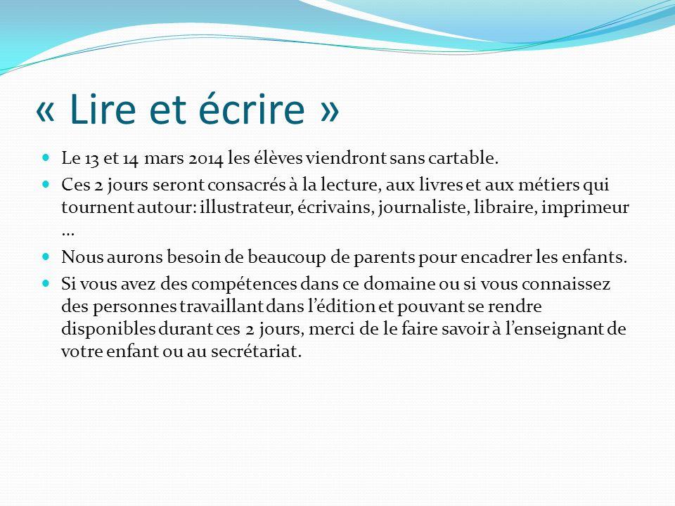 « Lire et écrire » Le 13 et 14 mars 2014 les élèves viendront sans cartable. Ces 2 jours seront consacrés à la lecture, aux livres et aux métiers qui