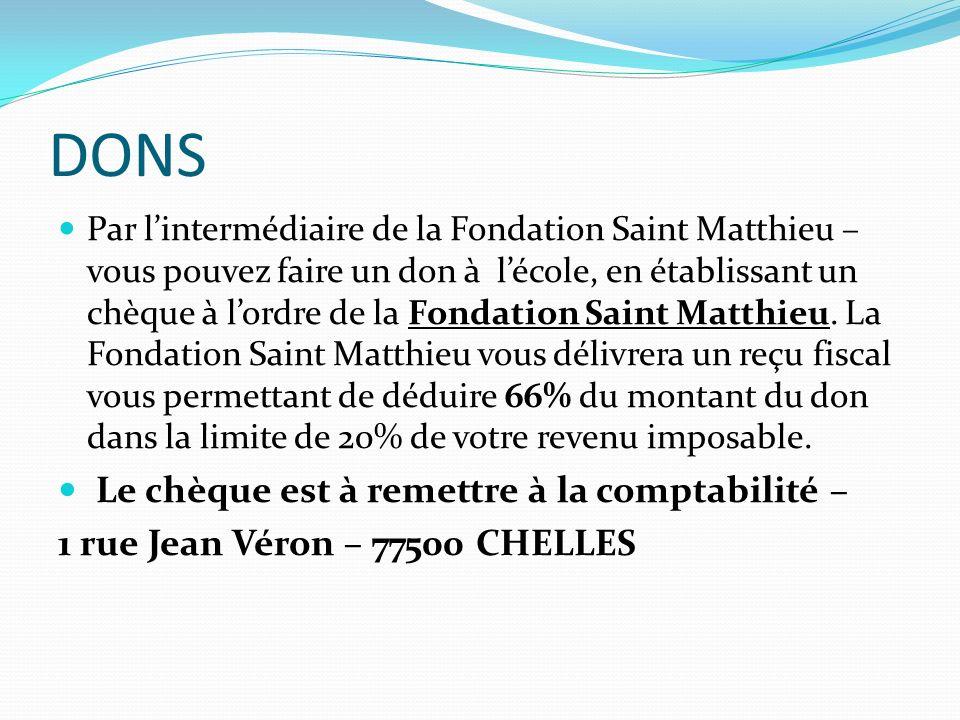 DONS Par lintermédiaire de la Fondation Saint Matthieu – vous pouvez faire un don à lécole, en établissant un chèque à lordre de la Fondation Saint Ma
