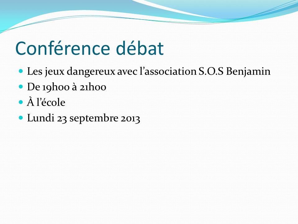 Conférence débat Les jeux dangereux avec lassociation S.O.S Benjamin De 19h00 à 21h00 À lécole Lundi 23 septembre 2013