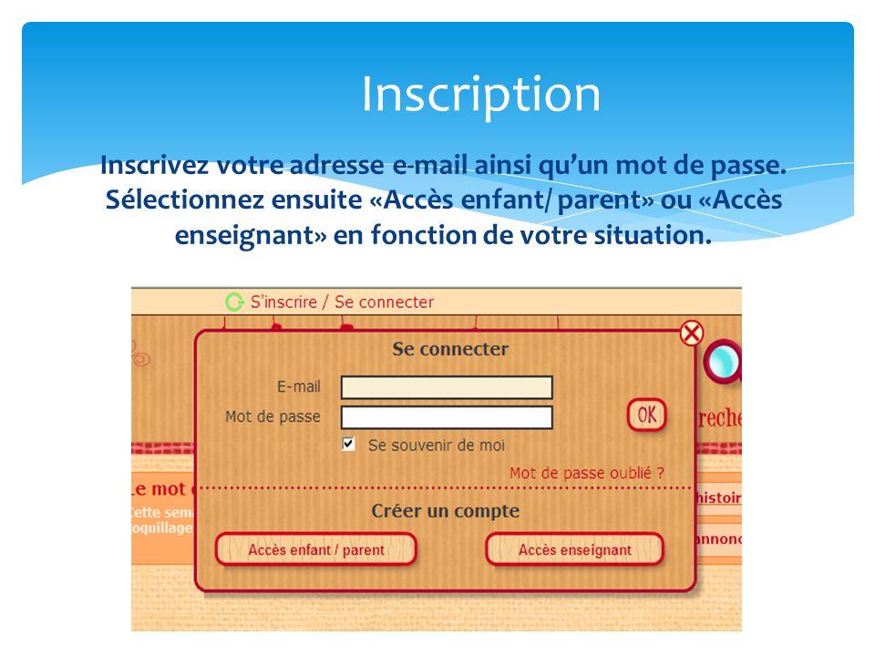 Inscrivez votre adresse e-mail ainsi quun mot de passe.