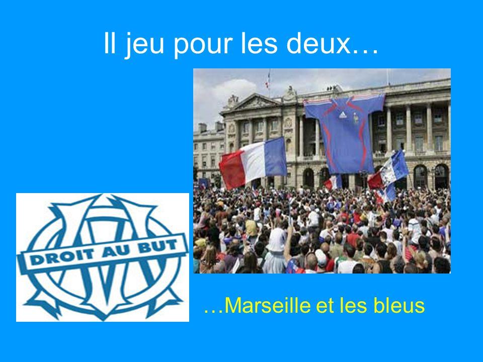 Il jeu pour les deux… …Marseille et les bleus