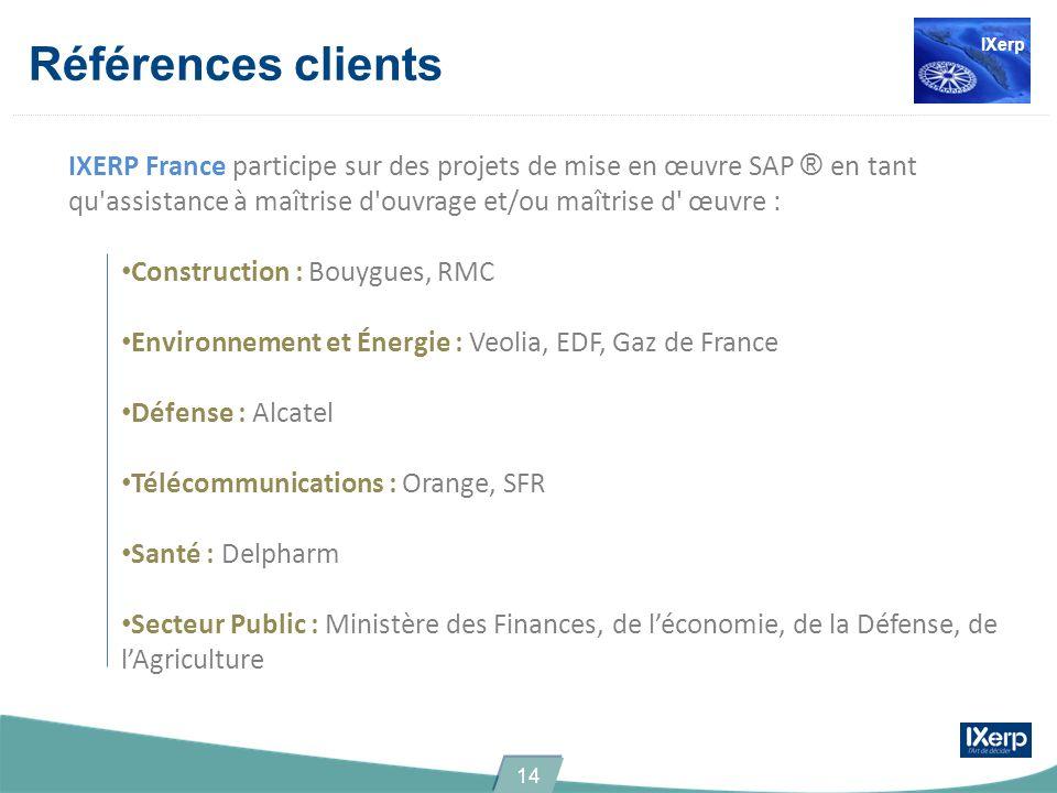 Références clients IXERP France participe sur des projets de mise en œuvre SAP ® en tant qu'assistance à maîtrise d'ouvrage et/ou maîtrise d' œuvre :