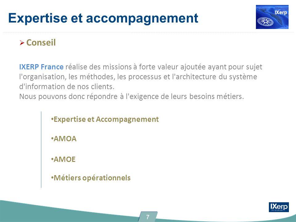 Expertise et accompagnement Conseil IXERP France réalise des missions à forte valeur ajoutée ayant pour sujet l'organisation, les méthodes, les proces
