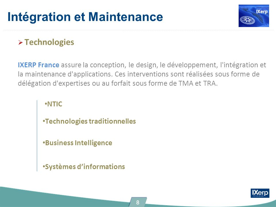 Intégration et Maintenance Technologies IXERP France assure la conception, le design, le développement, l intégration et la maintenance d applications.