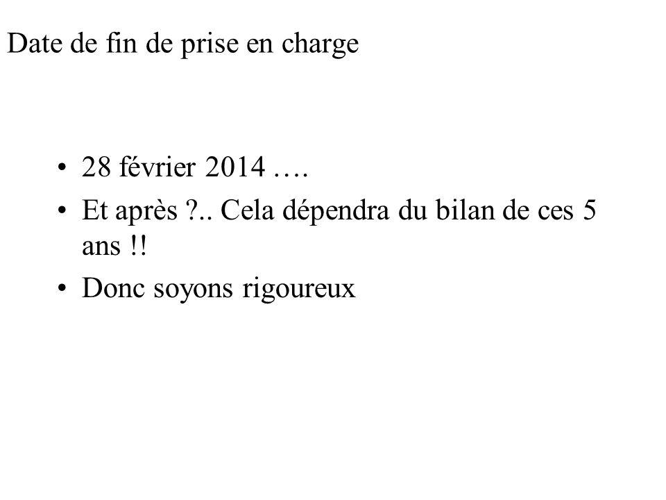 Date de fin de prise en charge 28 février 2014 …. Et après ?.. Cela dépendra du bilan de ces 5 ans !! Donc soyons rigoureux