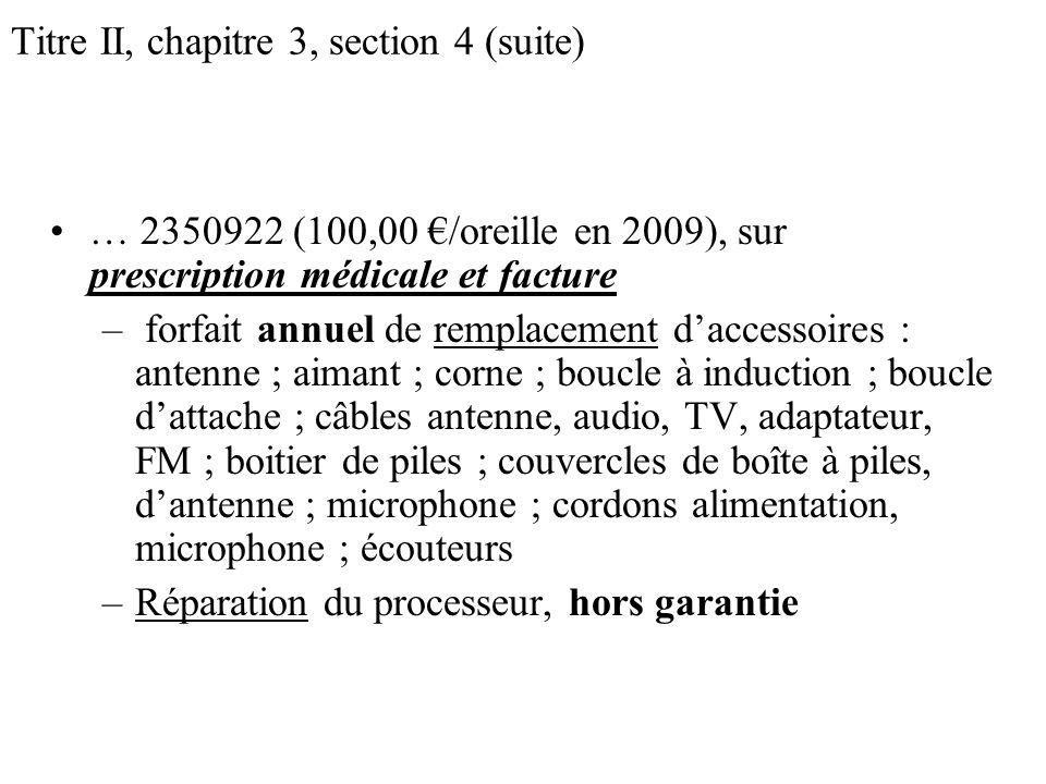 Titre II, chapitre 3, section 4 (suite) … 2350922 (100,00 /oreille en 2009), sur prescription médicale et facture – forfait annuel de remplacement dac
