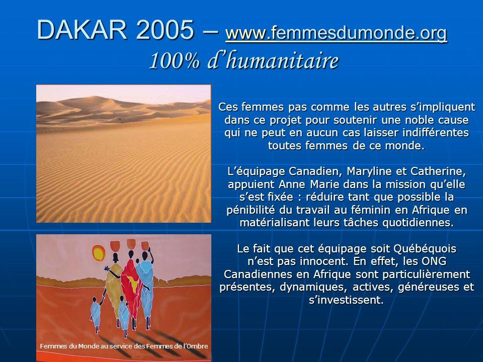 DAKAR 2005 – www.femmesdumonde.org 100% dhumanitaire www.f Ces femmes pas comme les autres simpliquent dans ce projet pour soutenir une noble cause qu