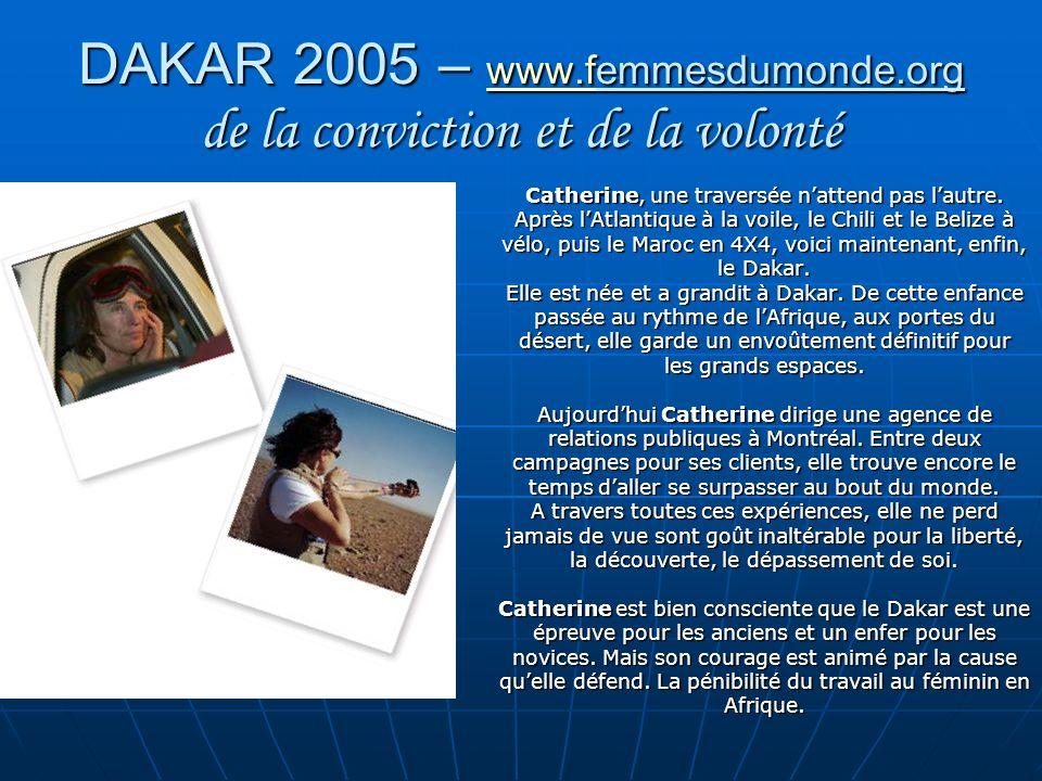 DAKAR 2005 – www.femmesdumonde.org de la conviction et de la volonté www.f Catherine, une traversée nattend pas lautre. Après lAtlantique à la voile,