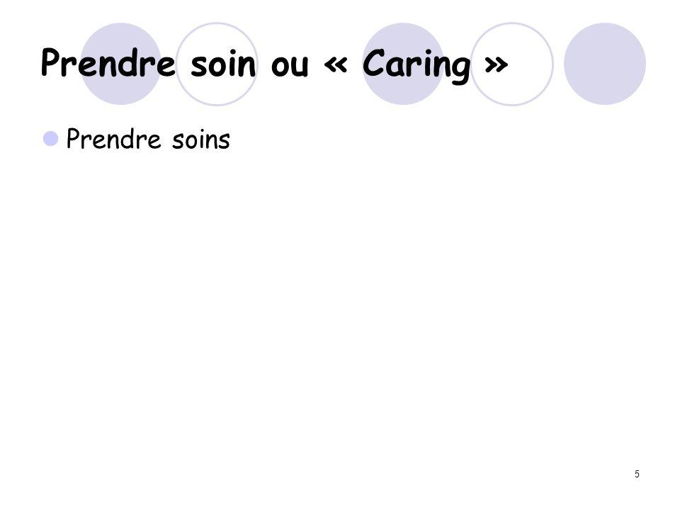 5 Prendre soin ou « Caring » Prendre soins