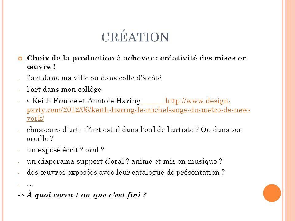 CRÉATION Choix de la production à achever : créativité des mises en œuvre ! - lart dans ma ville ou dans celle dà côté - lart dans mon collège - « Kei
