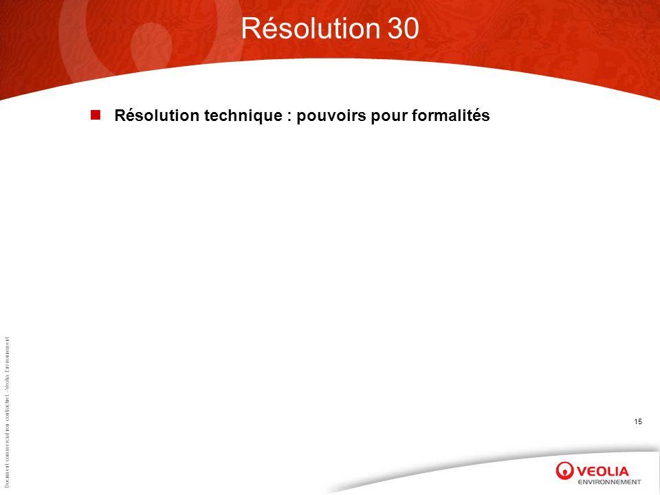 Document commercial non contractuel –Veolia Environnement 15 Résolution 30 Résolution technique : pouvoirs pour formalités