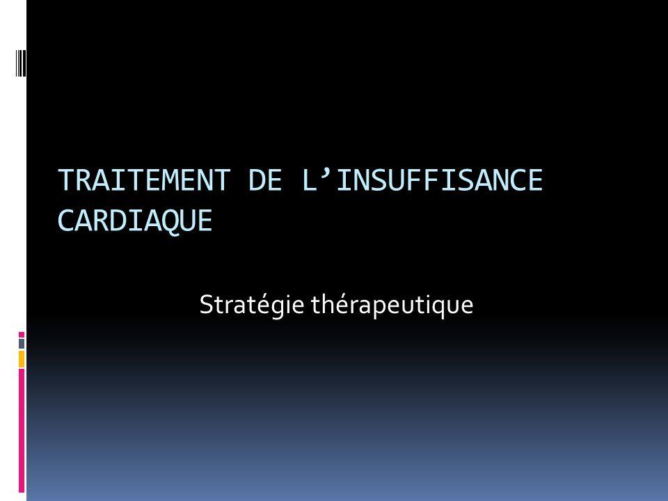 TRAITEMENT DE LINSUFFISANCE CARDIAQUE Stratégie thérapeutique