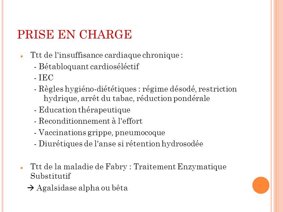 PRISE EN CHARGE Ttt de l'insuffisance cardiaque chronique : - Bétabloquant cardioséléctif - IEC - Règles hygiéno-diététiques : régime désodé, restrict