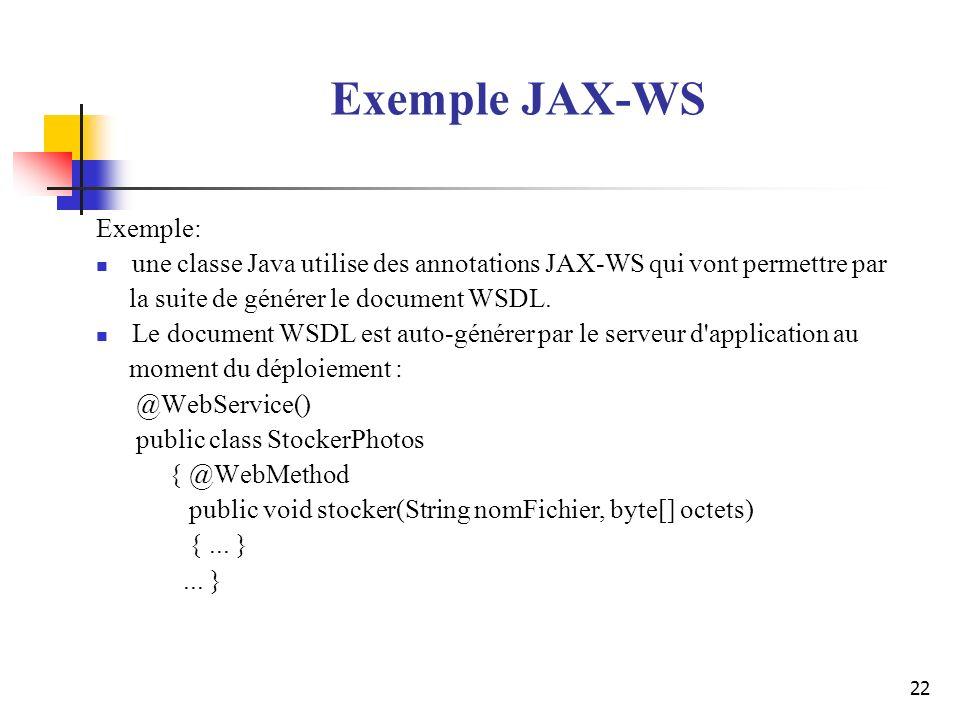 22 Exemple JAX-WS Exemple: une classe Java utilise des annotations JAX-WS qui vont permettre par la suite de générer le document WSDL. Le document WSD