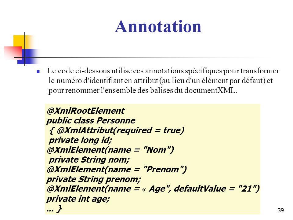 39 Annotation Le code ci-dessous utilise ces annotations spécifiques pour transformer le numéro d'identifiant en attribut (au lieu d'un élément par dé
