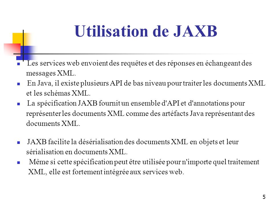5 Les services web envoient des requêtes et des réponses en échangeant des messages XML. En Java, il existe plusieurs API de bas niveau pour traiter l