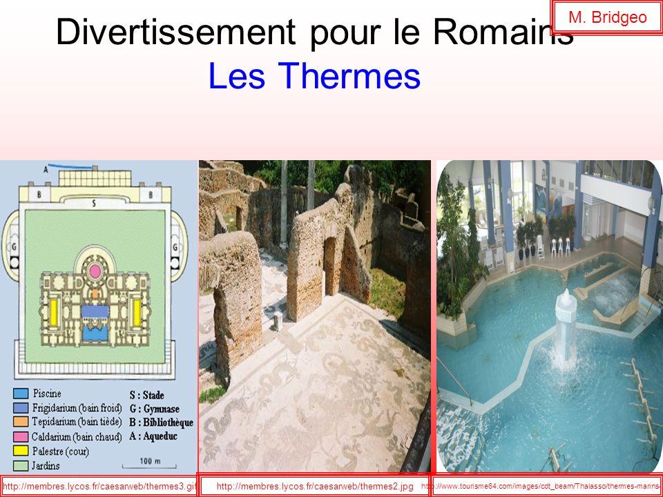 Divertissement pour le Romains Les Thermes http://membres.lycos.fr/caesarweb/thermes3.gif M. Bridgeo http://membres.lycos.fr/caesarweb/thermes2.jpg ht
