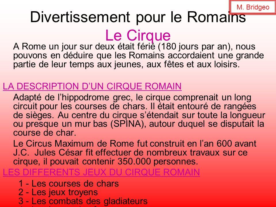 Divertissement pour le Romains Le Cirque A Rome un jour sur deux était férié (180 jours par an), nous pouvons en déduire que les Romains accordaient u