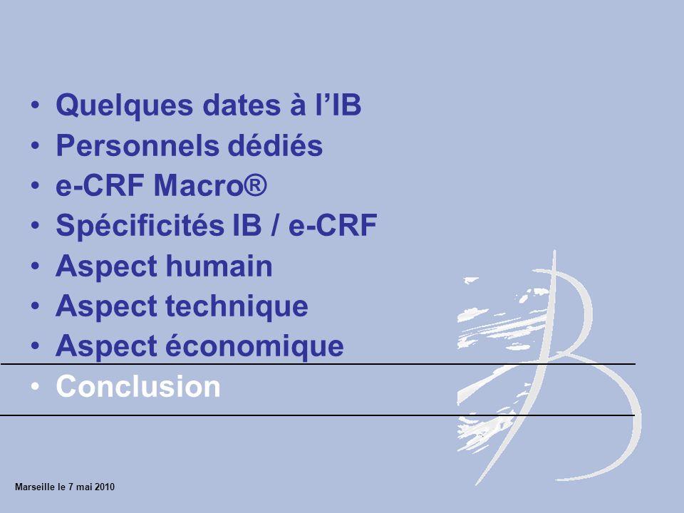 Quelques dates à lIB Personnels dédiés e-CRF Macro® Spécificités IB / e-CRF Aspect humain Aspect technique Aspect économique Conclusion Marseille le 7