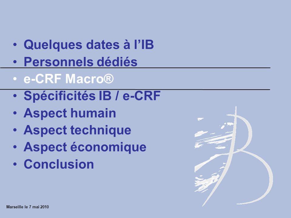 Quelques dates à lIB Personnels dédiés e-CRF Macro® Spécificités IB / e-CRF Aspect humain Aspect technique Aspect économique Conclusion Marseille le 7 mai 2010