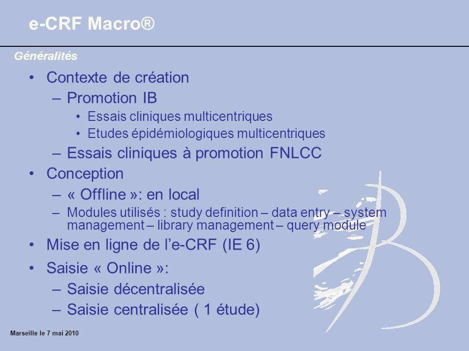 e-CRF Macro® Contexte de création –Promotion IB Essais cliniques multicentriques Etudes épidémiologiques multicentriques –Essais cliniques à promotion