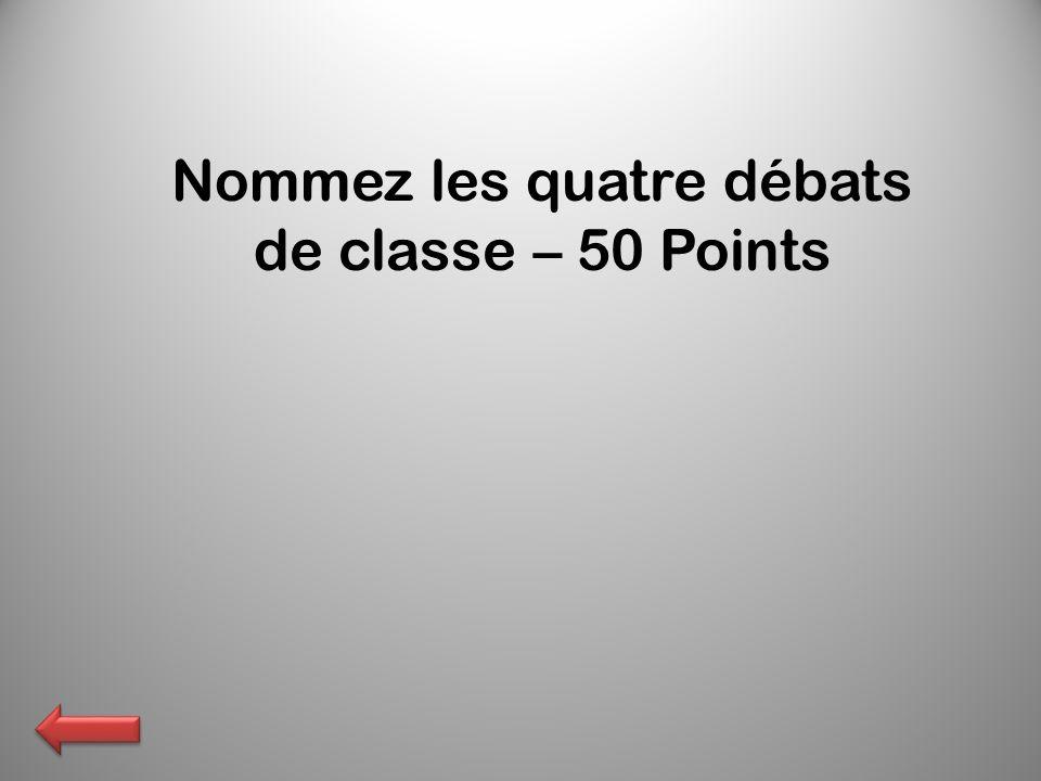 Nommez les quatre débats de classe – 50 Points