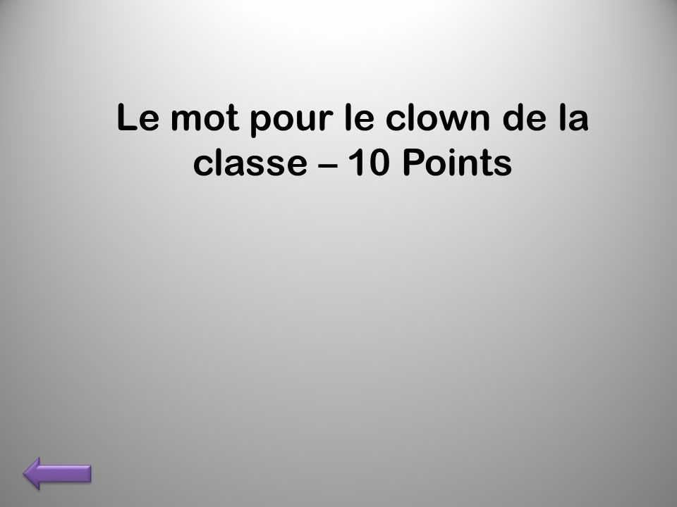 Le mot pour le clown de la classe – 10 Points