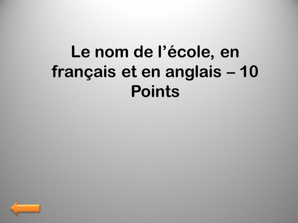 Le nom de lécole, en français et en anglais – 10 Points