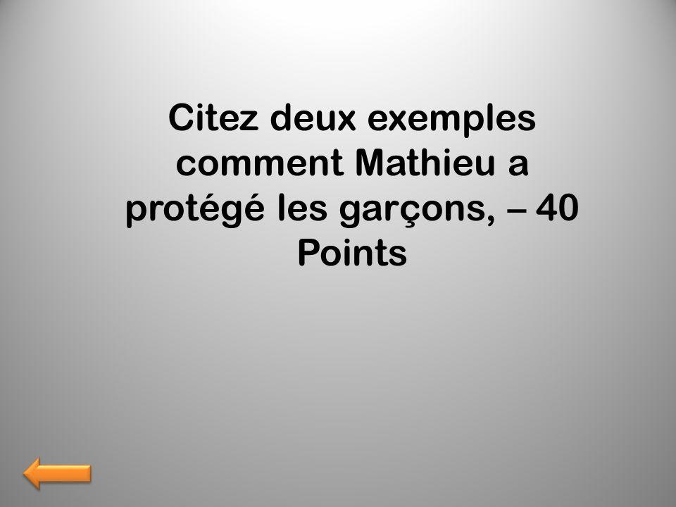 Citez deux exemples comment Mathieu a protégé les garçons, – 40 Points