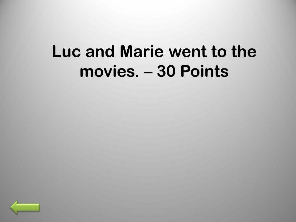 Luc and Marie went to the movies. – 30 Points