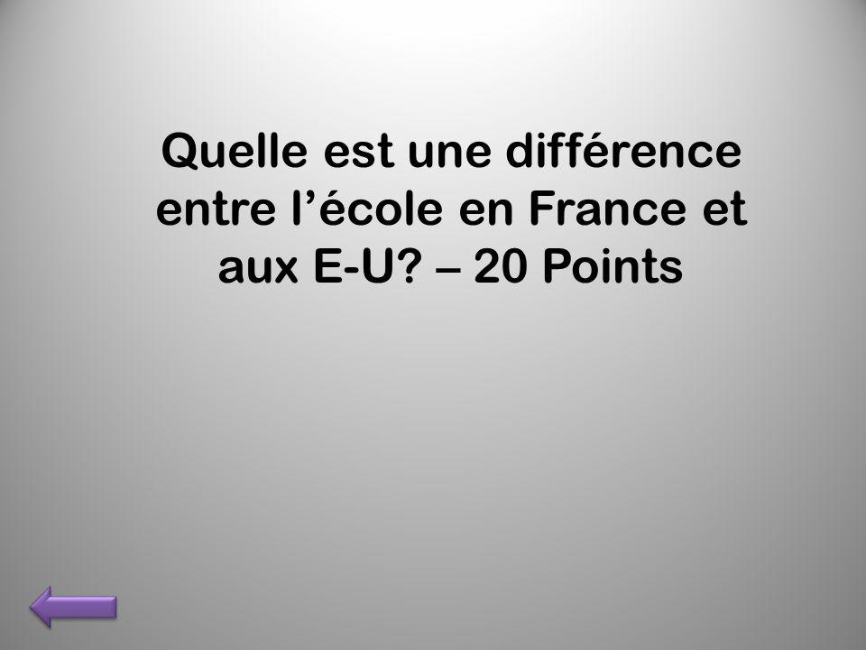 Quelle est une différence entre lécole en France et aux E-U? – 20 Points