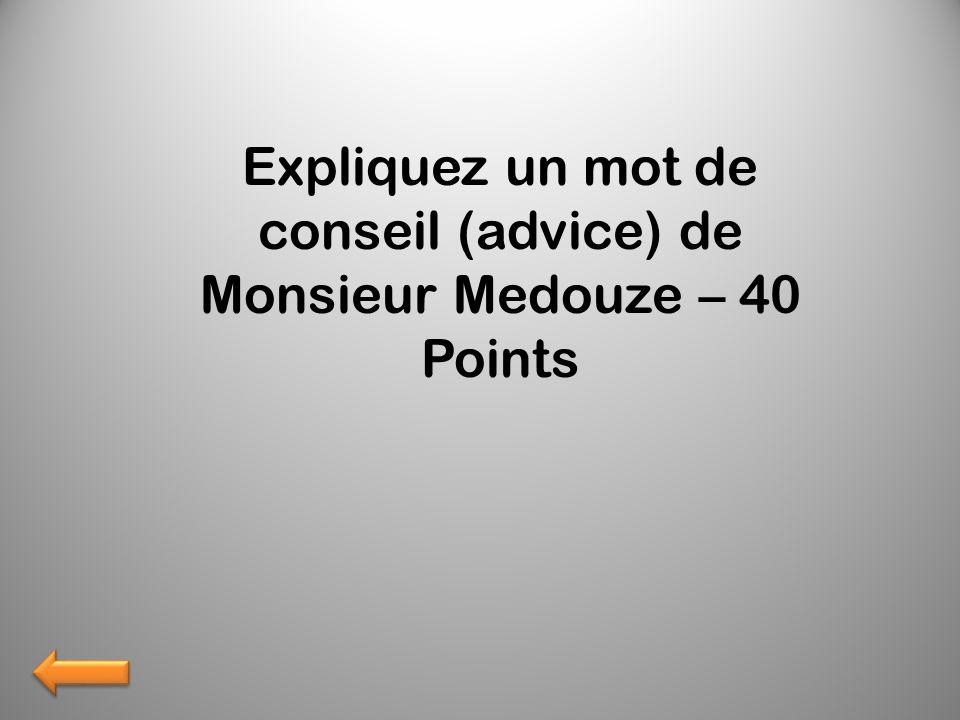 Expliquez un mot de conseil (advice) de Monsieur Medouze – 40 Points