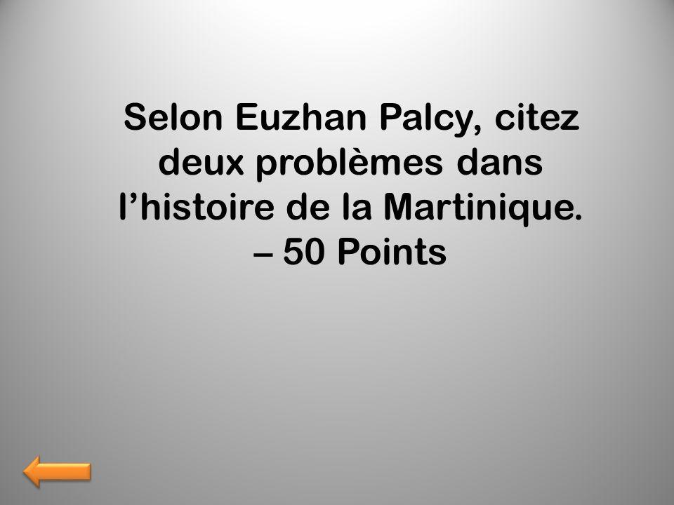 Selon Euzhan Palcy, citez deux problèmes dans lhistoire de la Martinique. – 50 Points