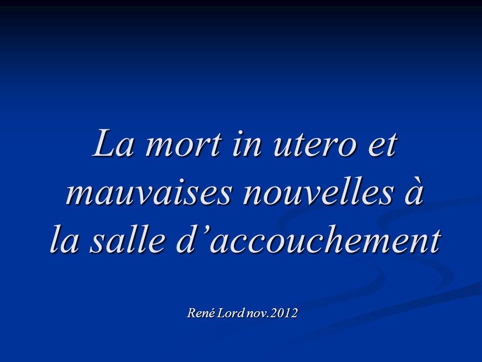 La mort in utero et mauvaises nouvelles à la salle daccouchement René Lord nov.2012