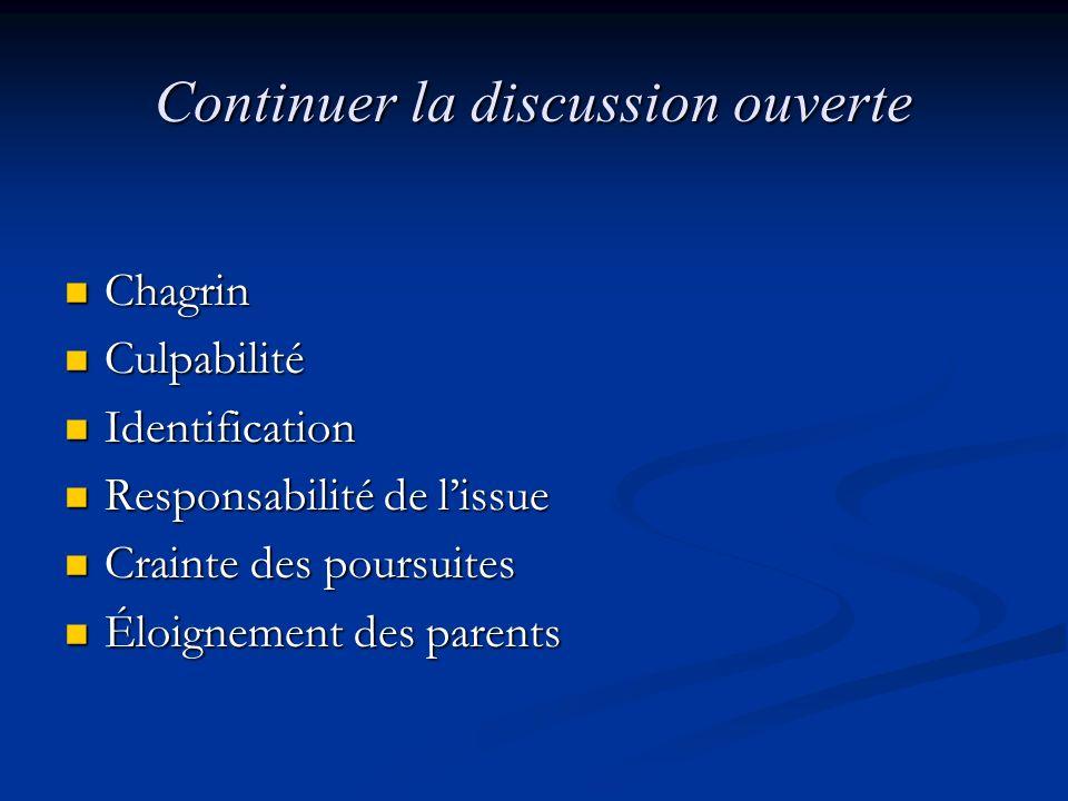 Continuer la discussion ouverte Chagrin Chagrin Culpabilité Culpabilité Identification Identification Responsabilité de lissue Responsabilité de lissue Crainte des poursuites Crainte des poursuites Éloignement des parents Éloignement des parents