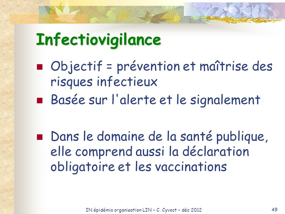 IN épidémio organisation LIN - C. Cyvoct - déc 2012 49 Infectiovigilance Objectif = prévention et maîtrise des risques infectieux Basée sur l'alerte e
