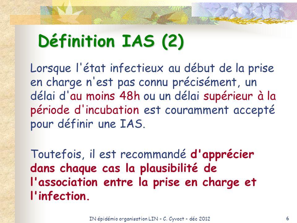 IN épidémio organisation LIN - C. Cyvoct - déc 2012 6 Lorsque l'état infectieux au début de la prise en charge n'est pas connu précisément, un délai d