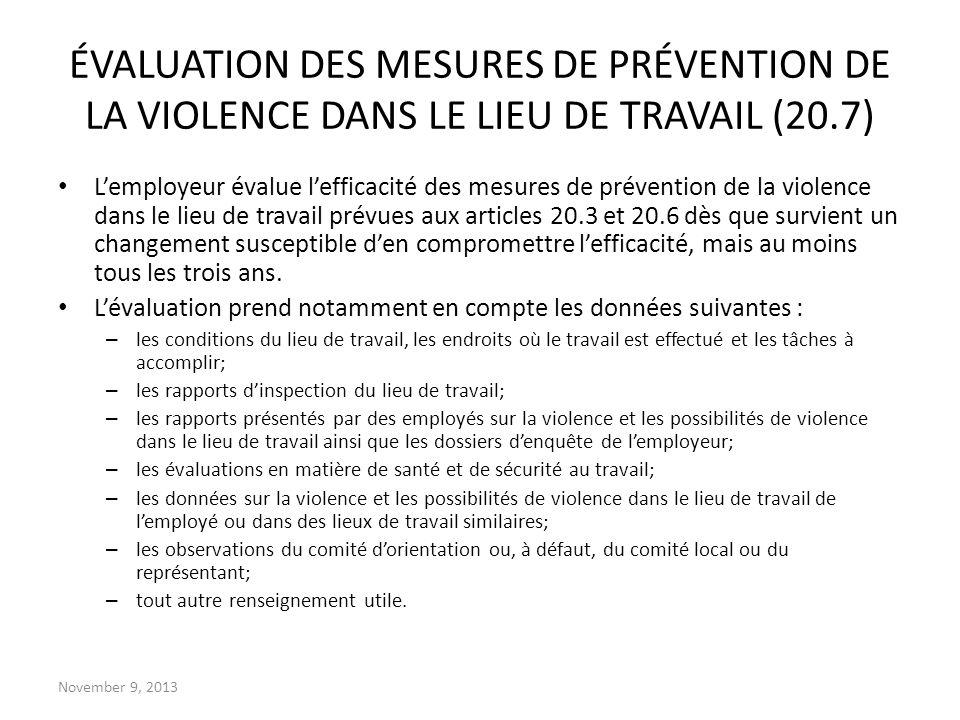 November 9, 2013 ÉVALUATION DES MESURES DE PRÉVENTION DE LA VIOLENCE DANS LE LIEU DE TRAVAIL (20.7) Lemployeur évalue lefficacité des mesures de préve