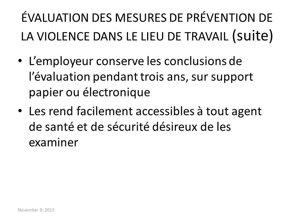 November 9, 2013 ÉVALUATION DES MESURES DE PRÉVENTION DE LA VIOLENCE DANS LE LIEU DE TRAVAIL (suite) Lemployeur conserve les conclusions de lévaluatio