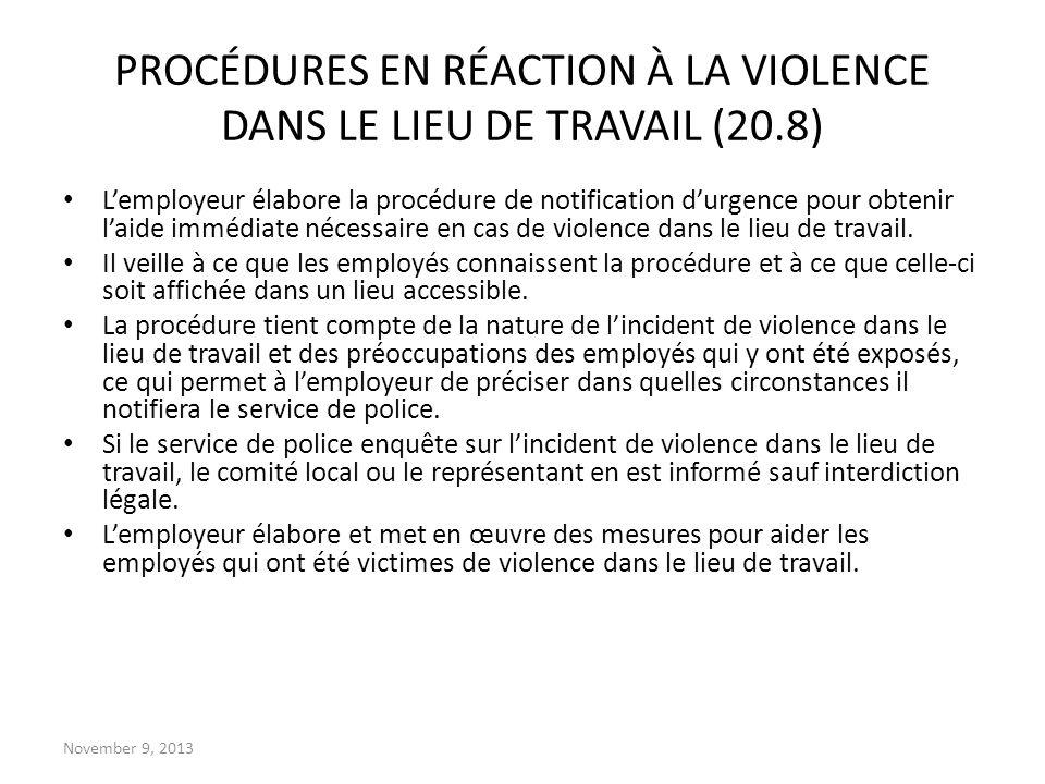 November 9, 2013 PROCÉDURES EN RÉACTION À LA VIOLENCE DANS LE LIEU DE TRAVAIL (20.8) Lemployeur élabore la procédure de notification durgence pour obt