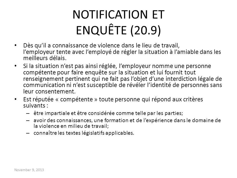 November 9, 2013 NOTIFICATION ET ENQUÊTE (20.9) Dès quil a connaissance de violence dans le lieu de travail, lemployeur tente avec lemployé de régler