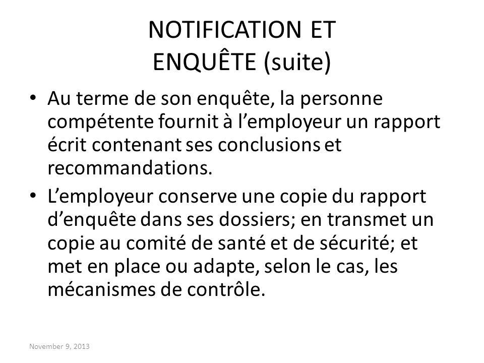 November 9, 2013 NOTIFICATION ET ENQUÊTE (suite) Au terme de son enquête, la personne compétente fournit à lemployeur un rapport écrit contenant ses c