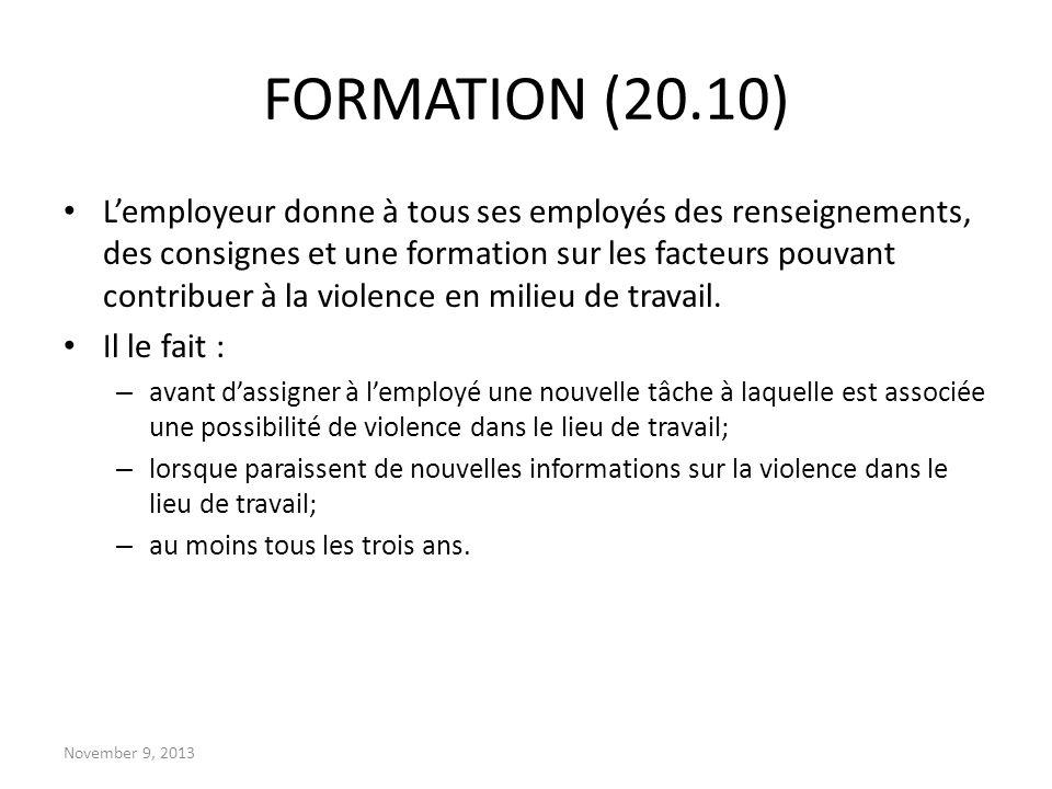 November 9, 2013 FORMATION (20.10) Lemployeur donne à tous ses employés des renseignements, des consignes et une formation sur les facteurs pouvant co