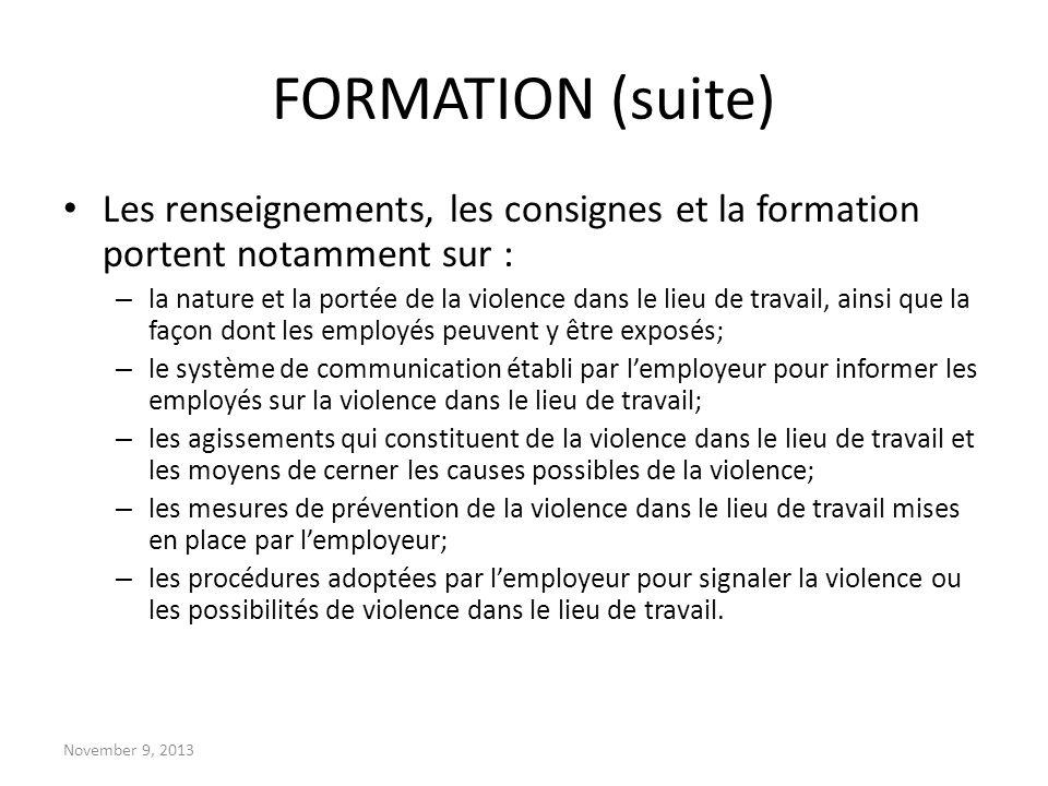 November 9, 2013 FORMATION (suite) Les renseignements, les consignes et la formation portent notamment sur : – la nature et la portée de la violence d