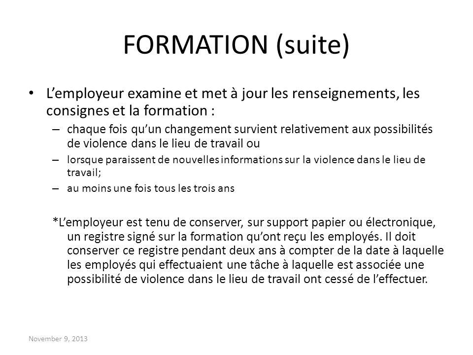 November 9, 2013 FORMATION (suite) Lemployeur examine et met à jour les renseignements, les consignes et la formation : – chaque fois quun changement